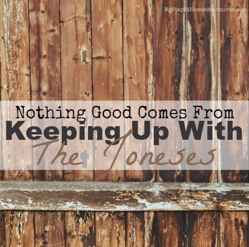 Nothing Good Comes From Keeping Up With The Joneses - 7 Reasons your are wasting your time with the Joneses.