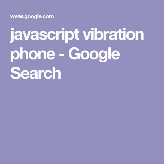 javascript vibration phone - Google Search