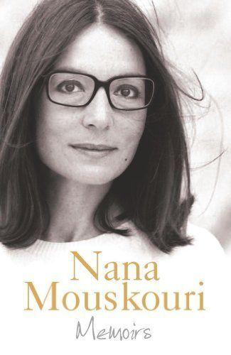 Memoirs by Nana Mouskouri. $7.43. 424 pages. Author: Nana Mouskouri. Publisher: Weidenfeld & Nicolson (December 15, 2011)