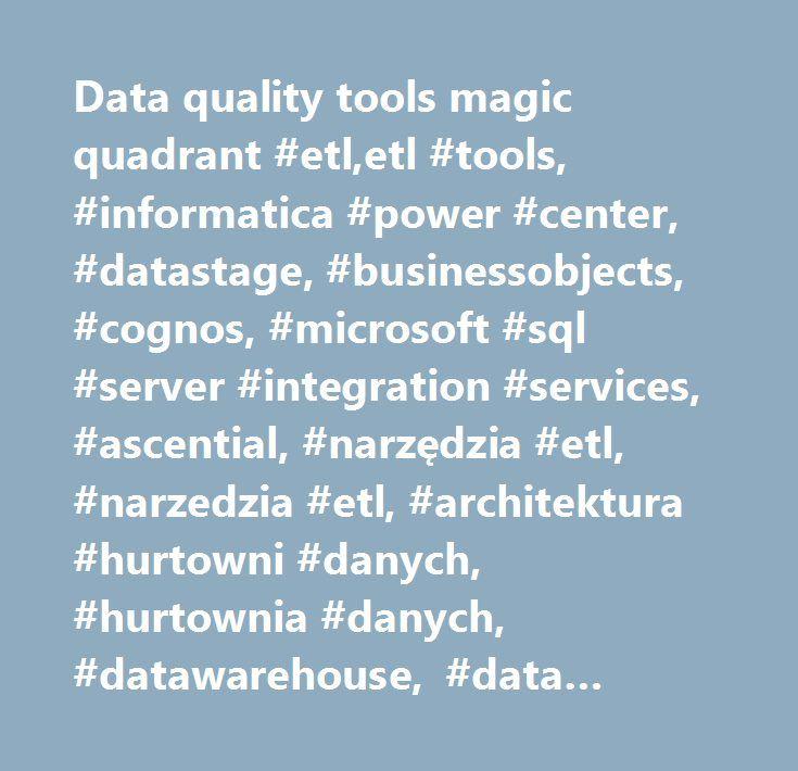 Data quality tools magic quadrant #etl,etl #tools, #informatica #power #center, #datastage, #businessobjects, #cognos, #microsoft #sql #server #integration #services, #ascential, #narzędzia #etl, #narzedzia #etl, #architektura #hurtowni #danych, #hurtownia #danych, #datawarehouse, #data #warehouse #architecture, #schemat #gwiazdy, #star #schema, #snowflake #schema, #schemat #płatka #śniegu, #schemat #konstelacji #faktów, #fact #constellation #schema, #narzędzia #bi, #bi #tools #…