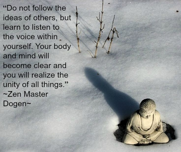 """""""Do not follow the ideas of others, but learn to listen to the voice within yourself. Your body and mind will become clear and you will realize the unity of all things."""" ~Zen Master Dogen~Quote spread by www.compassionateessentials.com, http://stores.ebay.com/fairtrademarketplace/"""