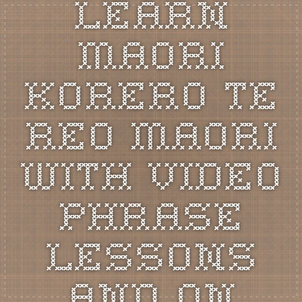 Learn Maori Korero Te Reo Maori with VIDEO phrase lessons and online resources