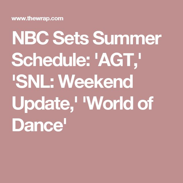 NBC Sets Summer Schedule: 'AGT,' 'SNL: Weekend Update,' 'World of Dance'