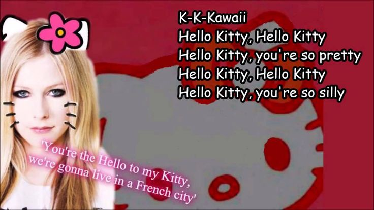 Avril Lavigne - Hello Kitty [Lyrics] At first i'm like wut avril.... THEN I LISTEN TO IT MORE AND NOW I REALLY LIKE IT........ Give it a chance to grow on you :3