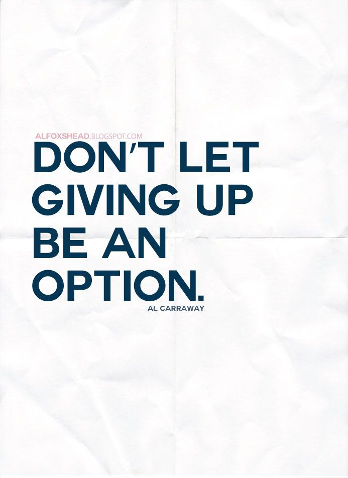 "Al Fox Quote: ""Don't let giving up be an option"""
