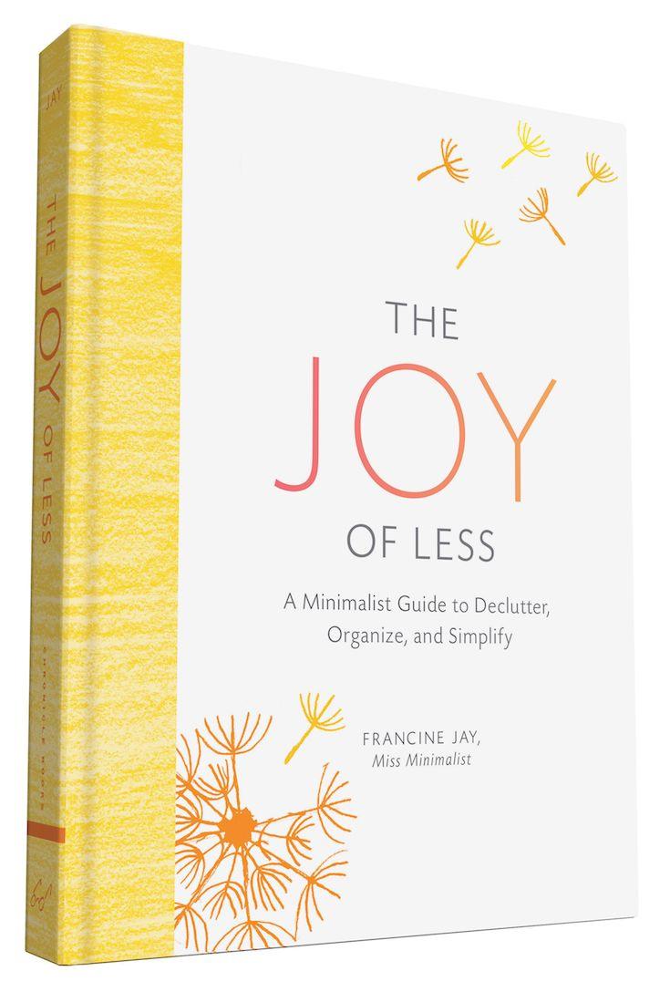 The Joy of Less — Francine Jay http://writersrelief.com/