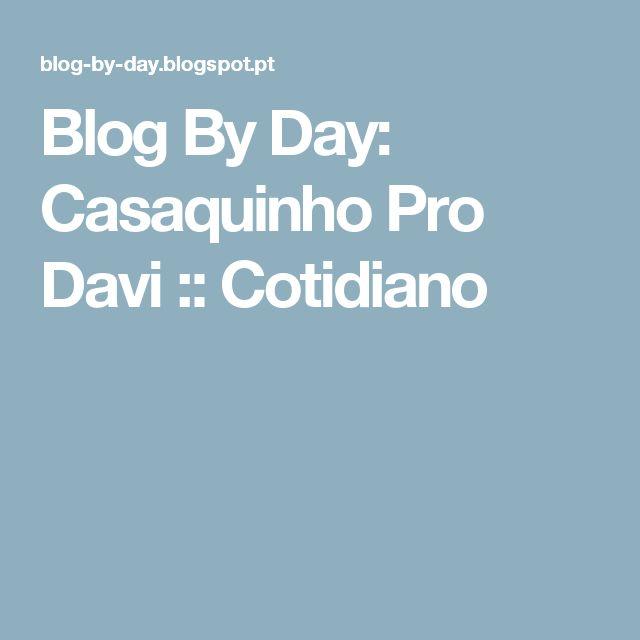 Blog By Day: Casaquinho Pro Davi :: Cotidiano
