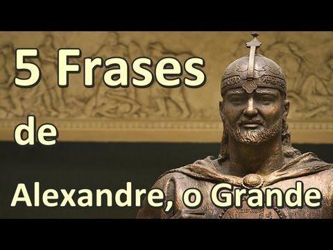 5 Frases de Alexandre, o Grande