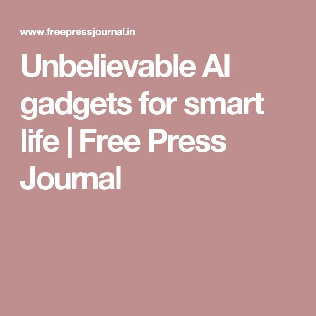 Unbelievable AI gadgets for smart life   Free Press Journal