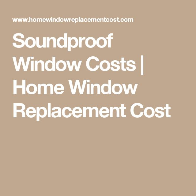 soundproof window costs home window replacement cost