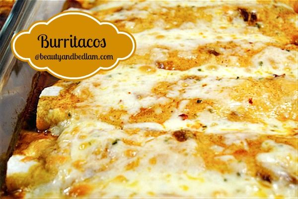 Burritacos  - if you love Mexican and want to mix a few of your favorite flavors, this is your dish.