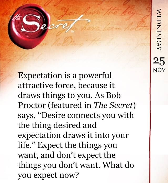 """Expectation is a powerful attractive force, because is draws things to you. As Bob Proctor says, """"Desire connects you with the thing desired and expectation draws it into your life."""" Expect the things you want, and don't expect the things you don't want. What do you expect now? VISIT website for more about the Law Of Attraction"""