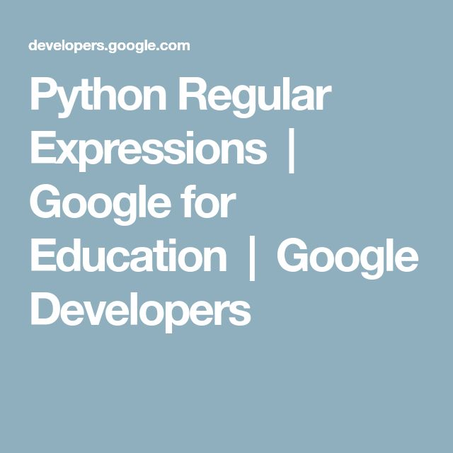 Python Regular Expressions  |  Google for Education  |  Google Developers