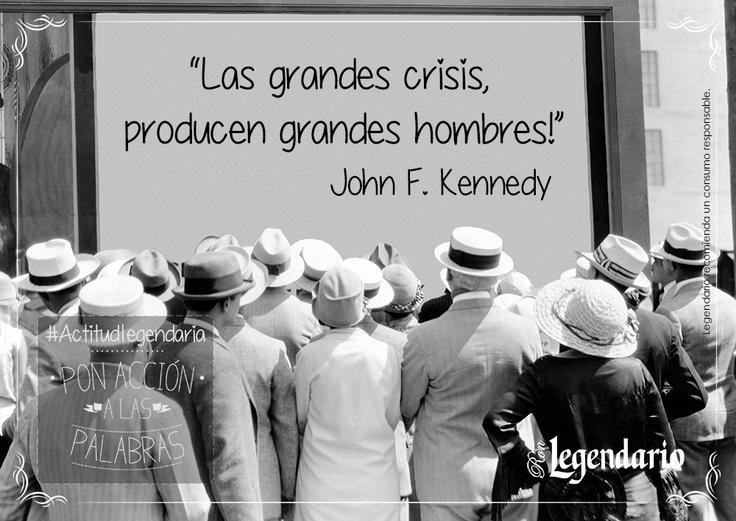 ¡Las  grandes crisis producen grandes hombres!