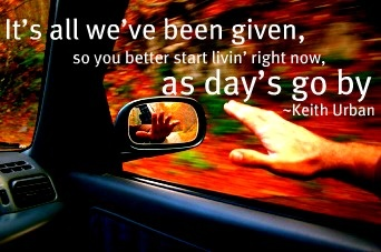 "Days Go By - Keith Urban  ""i can feel 'em flying like a hand out the window in the wind.."""
