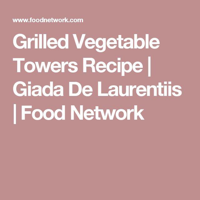 Grilled Vegetable Towers Recipe | Giada De Laurentiis | Food Network
