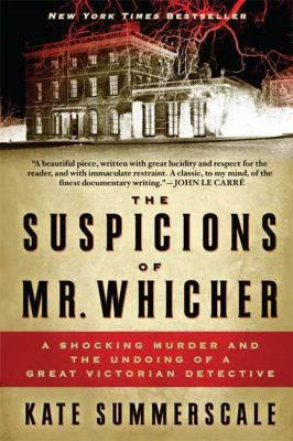 ricklibrarian: The Suspicions of Mr. Whicher: A Shocking Murder and the Undoing of a Great Victorian Detective by Kate Summerscale