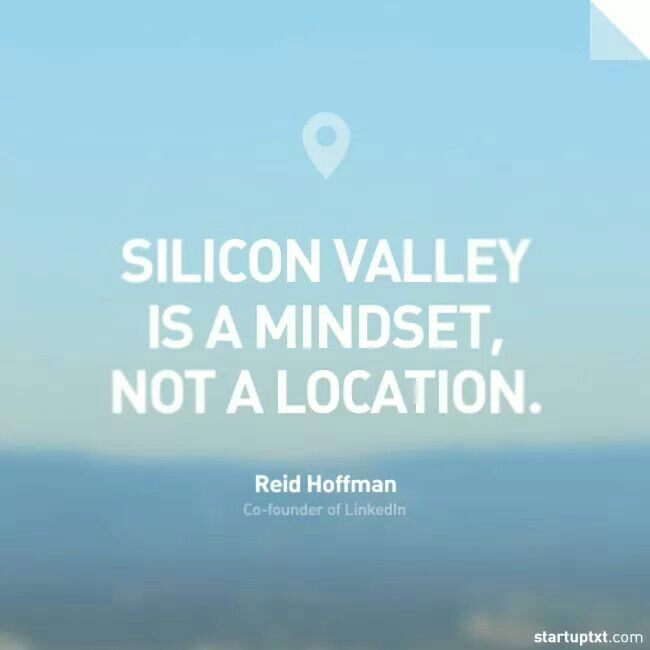 """Silicon Valley is a mindset, not a location."" - Reid Hoffman #startup #entrepreneurship #business"