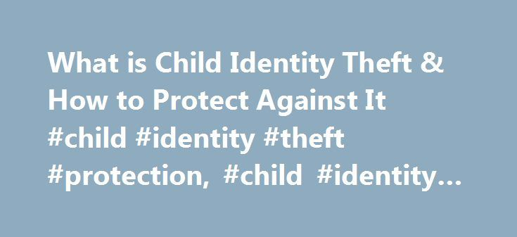 What is Child Identity Theft & How to Protect Against It #child #identity #theft #protection, #child #identity #theft http://iowa.remmont.com/what-is-child-identity-theft-how-to-protect-against-it-child-identity-theft-protection-child-identity-theft/  # Child Identity Theft Child identity theft is rapidly rising in numbers, being that thieves are able to use children's credit without it being discovered for years. This can cause a lifetime of credit problems for any child implicated in the…