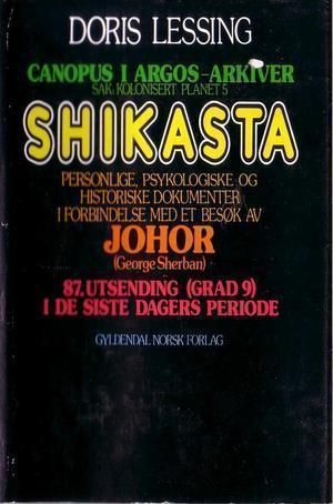 """""""Shikasta - Personlige, psykologiske og historiske dokumenter i forbindelse med et besøk av Johor (George Sherban) 87.utsending (grad 9) i de siste dagers periode"""" av Doris Lessing"""