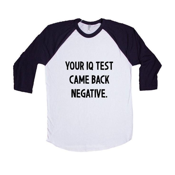 Your IQ Test Came Back Negative Dumb Stupid Sarcastic Not Nice Rude Joke Joking Mean Annoyed Annoyance SGAL9 Baseball Longsleeve Tee