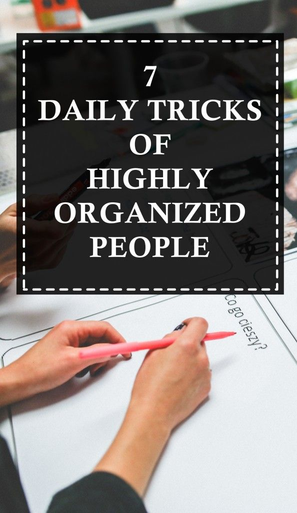 Want to be organized, successful and happy at work? Read these 7 Daily Tricks Of Highly Organized People!