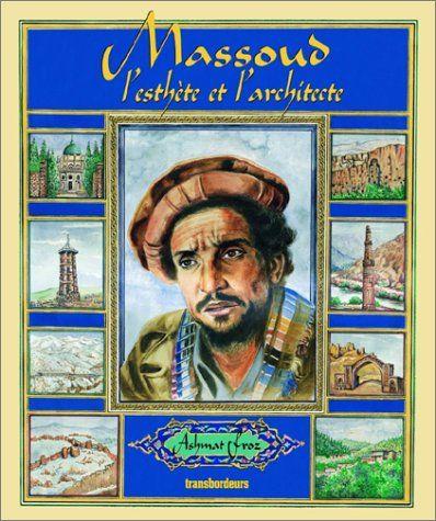 Si l'Afghanistan n'avait pas été envahi par les soviétiques, le commandant Massoud serait devenu architecte. Amhad Shah Massoud (1953-2001)