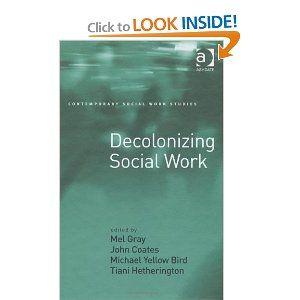 Decolonizing Social Work (Contemporary Social Work Studies): Mel Gray, John Coates, Michael Yellow Bird, Tiani Hetherington: 9781409426318: Amazon.com: Books