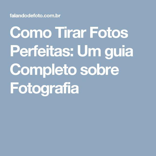 Como Tirar Fotos Perfeitas: Um guia Completo sobre Fotografia