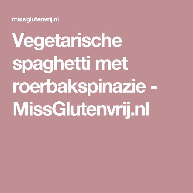Vegetarische spaghetti met roerbakspinazie - MissGlutenvrij.nl
