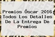 http://tecnoautos.com/wp-content/uploads/imagenes/tendencias/thumbs/premios-oscar-2016-todos-los-detalles-de-la-entrega-de-premios.jpg Premios Oscar 2016 En Vivo. Premios Óscar 2016: todos los detalles de la entrega de premios, Enlaces, Imágenes, Videos y Tweets - http://tecnoautos.com/actualidad/premios-oscar-2016-en-vivo-premios-oscar-2016-todos-los-detalles-de-la-entrega-de-premios/