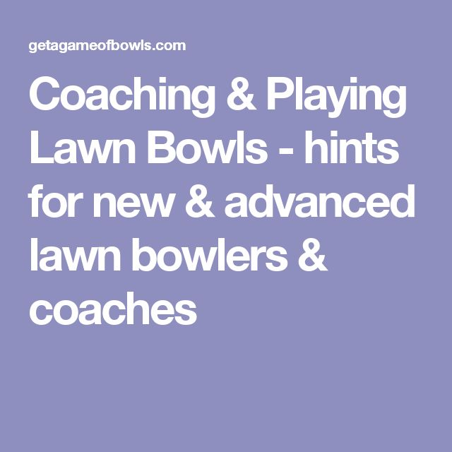 Coaching & Playing Lawn Bowls - hints for new & advanced lawn bowlers & coaches