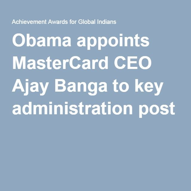 Obama appoints MasterCard CEO Ajay Banga to key administration post