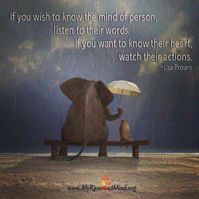 If you wish to know the mind of a person, Listen to their ...