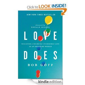 Amazon.com: Love Does: Discover a Secretly Incredible Life in an Ordinary World eBook: Bob Goff, Donald Miller: Kindle Store