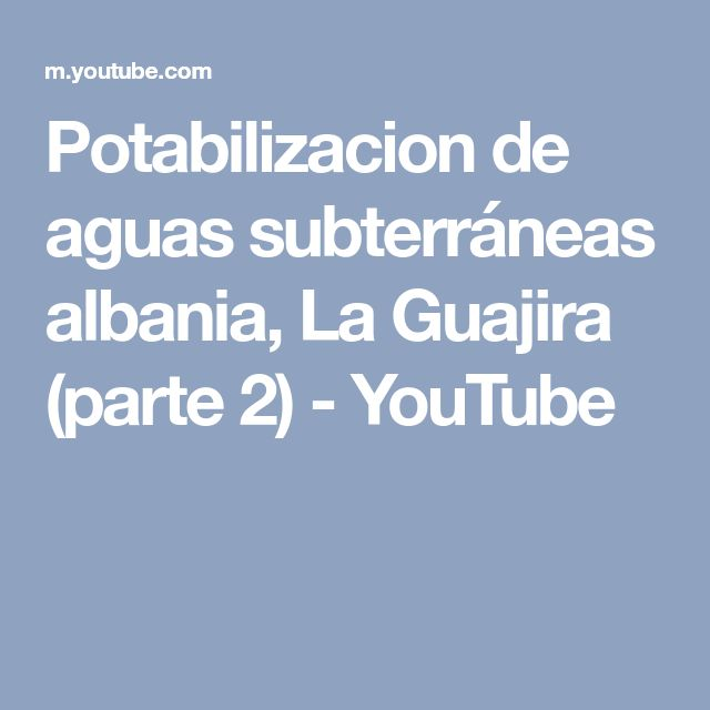 Potabilizacion de aguas subterráneas albania, La Guajira (parte 2) - YouTube
