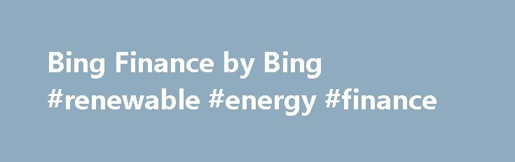 Bing Finance by Bing #renewable #energy #finance http://finance.remmont.com/bing-finance-by-bing-renewable-energy-finance/  #bing finance # Bing Finance by Bing Bing Finance is published by Bing. You can find out more about Bing Finance at its official website or at Bing's website. How do I clean Bing Finance? Bing Finance may store excess, temporary data on your computer that can take up valuable space. It may also store […]