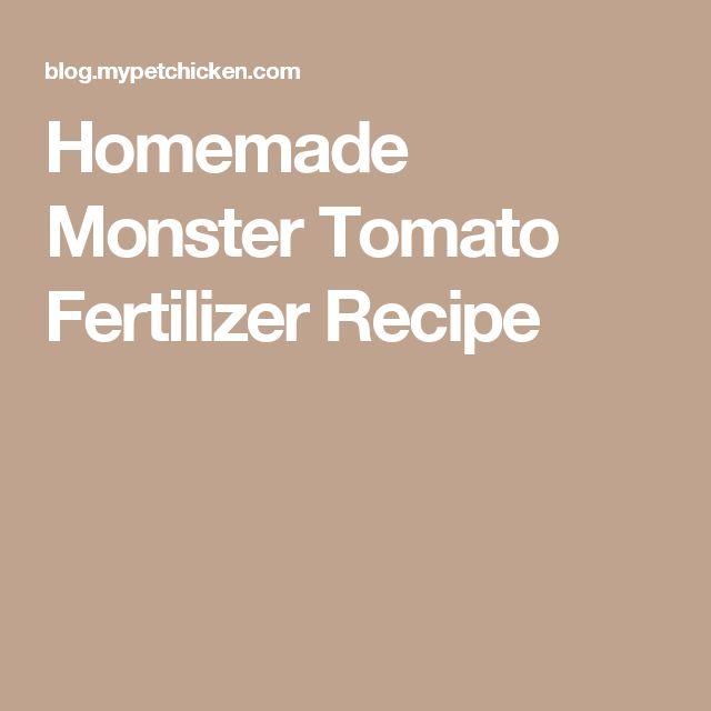 Homemade Monster Tomato Fertilizer Recipe