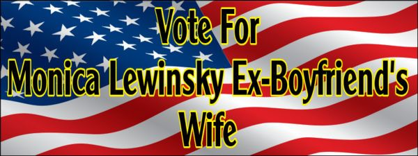 Vote for Monica Lewinsky Ex-Boyfriend Wife Funny Hillary Clinton Anti-Obama