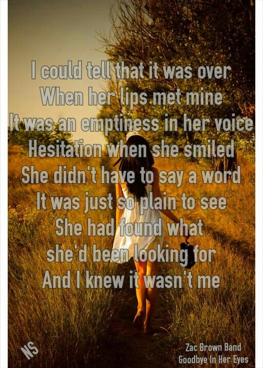 goodbye in her eyes, such a sad song, but it has so much meaning to it and that is what makes music so wonderful oh and the zac brown band :)