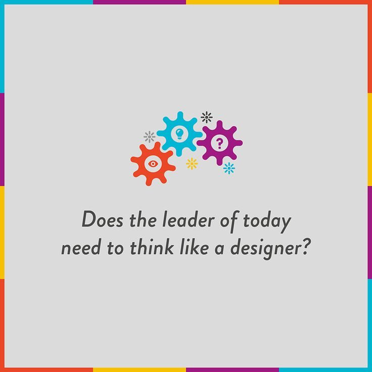 Does The Leader of Today Need to Think Like a Designer?: In the past few years, design thinking has percolated throughout the world and embraced by many professionals who want to improve the way they think and solve problems.    http://blog.aboutmybrain.com/does-the-leader-of-today-need-to-think-like-a-designer/