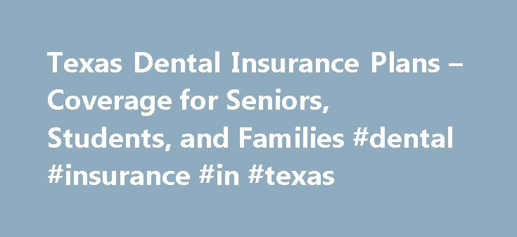 Texas Dental Insurance Plans – Coverage for Seniors, Students, and Families #dental #insurance #in #texas http://dental.remmont.com/texas-dental-insurance-plans-coverage-for-seniors-students-and-families-dental-insurance-in-texas-2/  #dental insurance in texas # TX Individual & Family Dental Insurance Plans Our affordable individual and family dental insurance plans in Texas offer coverages on many dental care procedures including checkups, teeth cleanings, root canals, x-rays and more…