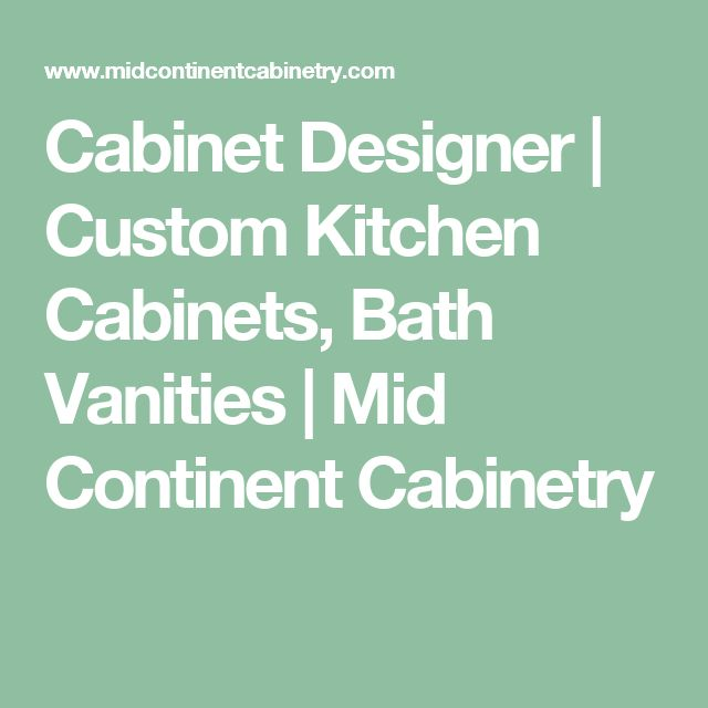 Cabinet Designer | Custom Kitchen Cabinets, Bath Vanities | Mid Continent Cabinetry