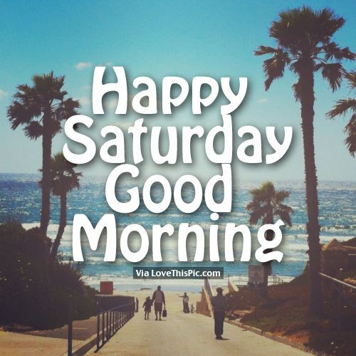 Happy Saturday, Good Morning