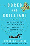 Bored and Brilliant: How Spacing Out Can Unlock Your Most Productive and Creative Self by Manoush Zomorodi (Author) #Kindle US #NewRelease #SelfHelp #eBook #ad