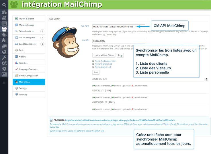 Intégration MailChimp Clé API MailChimp Synchroniser les trois listes avec un compte MailChimp.  1. Liste des clients  2. Liste des Visiteurs  3. Liste personnelle Créez une tâche cron pour synchroniser MailChimp automatiquement tous les jours.