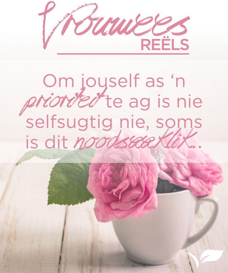 Om jouself as 'n  prioriteit te ag is nie  selfsugtig nie, soms  is dit noodsaaklik. #VrouweesReels #Placecol