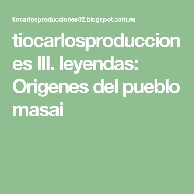 tiocarlosproducciones III. leyendas: Origenes del pueblo masai