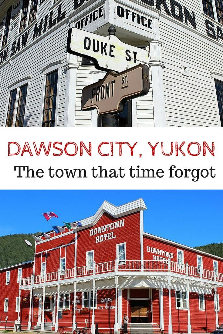 Dawson City Yukon A Guide To The Town That Time Forgot Road Trip Essentialshighway Roadalaska