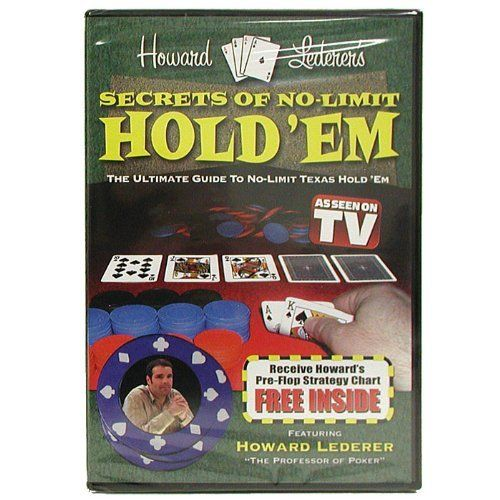 "Trademark Poker DVD - Secrets Of No-limit Hold'em With Howard Lederer Instructional (Multi) by Trademark Global. $5.76. This how-to video from one of the industry's top-ranking pros offers a unique, insider's perspective on the world's most popular poker game, Texas Hold'em. Entertaining and easy to follow, the video lets you in on the psychology of the game, with tournament-level tips, tricks, strategies and secrets such as:FREE ""Pre-Flop Strategy"" Chart Sizing up your opponent..."